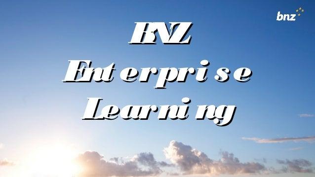BNZBNZ Ent erpri seEnt erpri se Learni ngLearni ng