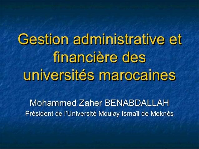 Gestion administrative etGestion administrative et financière desfinancière des universités marocainesuniversités marocain...