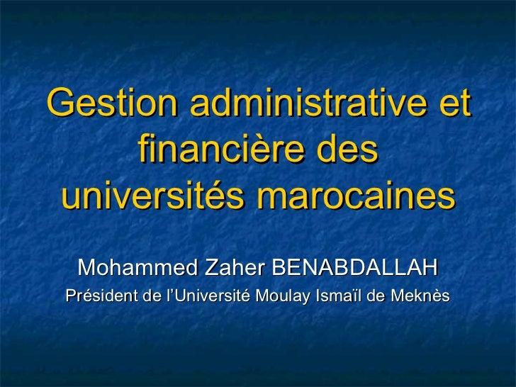 Gestion administrative et     financière des universités marocaines  Mohammed Zaher BENABDALLAH Président de l'Université ...