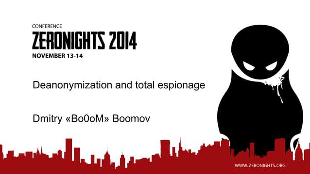 Deanonymization and total espionage Dmitry «Bo0oM» Boomov