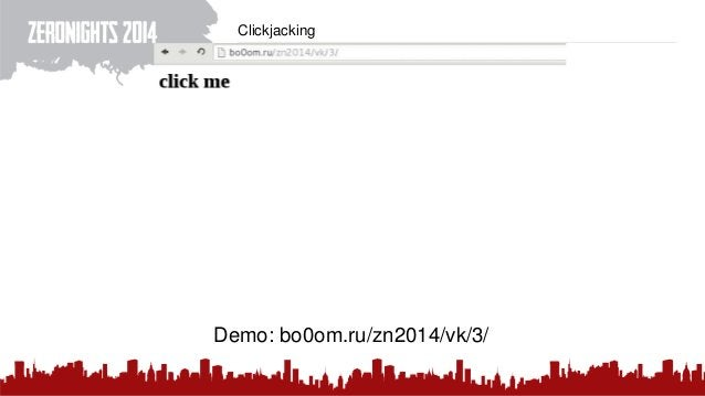 Clickjacking Demo: bo0om.ru/zn2014/vk/3/