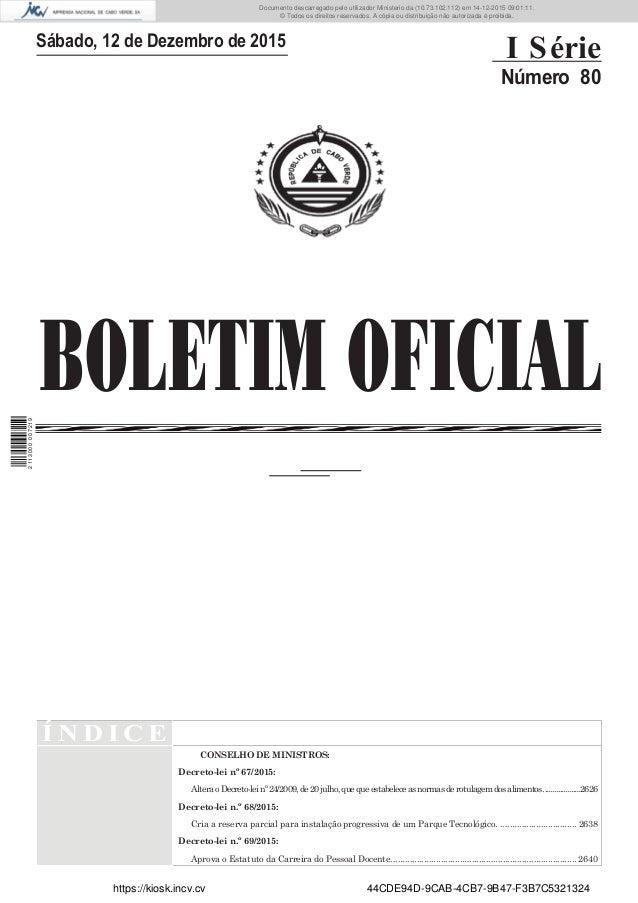 BOLETIM OFICIAL Sábado, 12 de Dezembro de 2015 I Série Número 80 Í N D I C E CONSELHO DE MINISTROS: Decreto-lei nº 67/2015...
