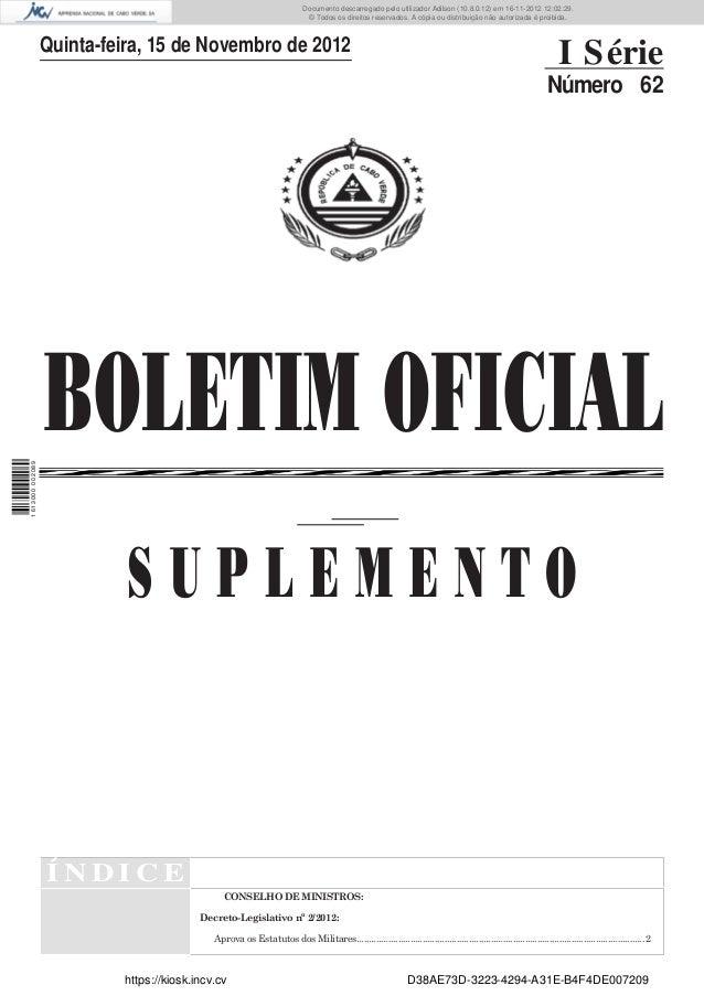 BOLETIM OFICIALÍ N D I C ECONSELHO DE MINISTROS:Decreto-Legislativo nº 2/2012:Aprova os Estatutos dos Militares..............