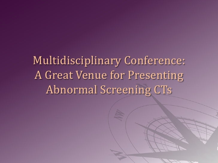Multidisciplinary Conference: A Great Venue for Presenting Abnormal Screening CTs<br />