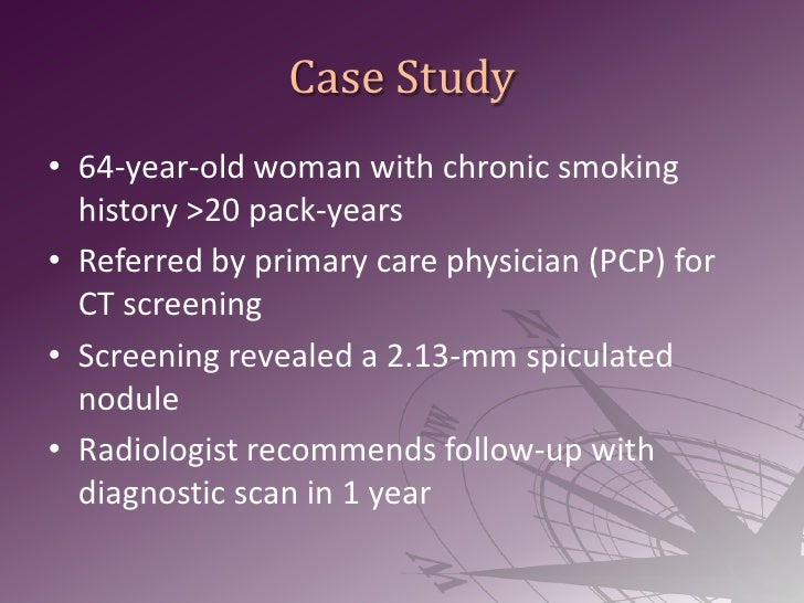 Case Study<br />64-year-old woman with chronic smoking history >20 pack-years<br />Referred by primary care physician (PCP...