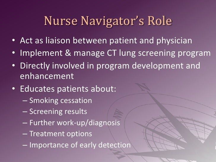 Nurse Navigator's Role<br />Act as liaison between patient and physician<br />Implement & manage CT lung screening program...