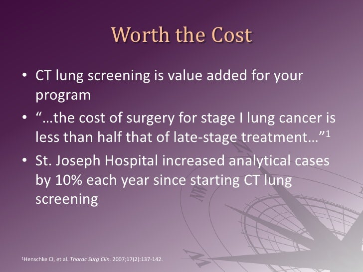 """Worth the Cost<br />CT lung screening is value added for your program<br />""""…the cost of surgery for stage I lung cancer i..."""