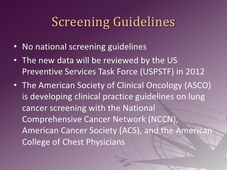 Screening Guidelines<br />No national screening guidelines<br />The new data will be reviewed by the US Preventive Service...