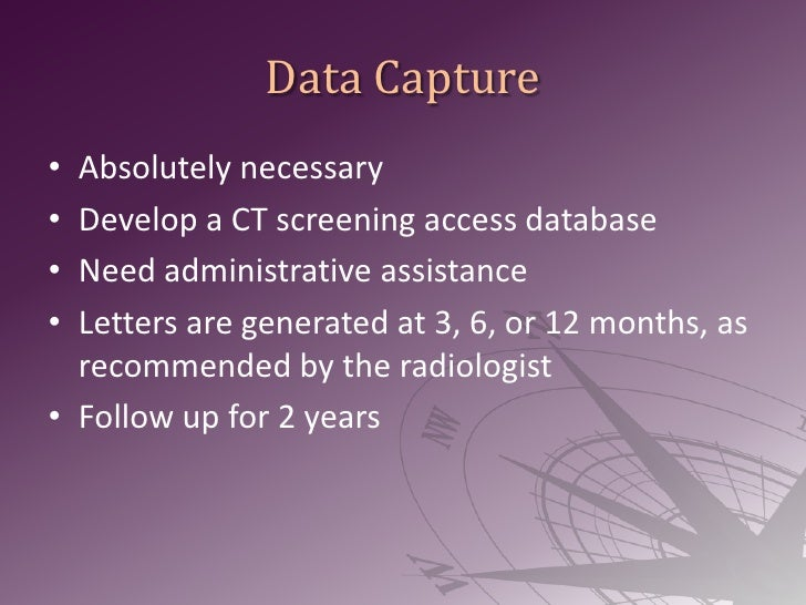 Data Capture<br />Absolutely necessary<br />Develop a CT screening access database <br />Need administrative assistance<br...