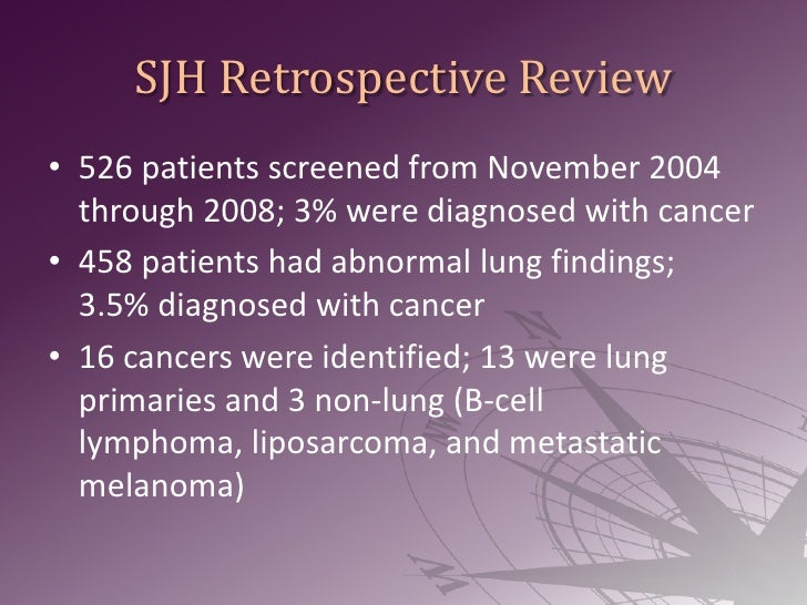 SJH Retrospective Review<br />526 patients screened from November 2004 through 2008; 3% were diagnosed with cancer <br />4...