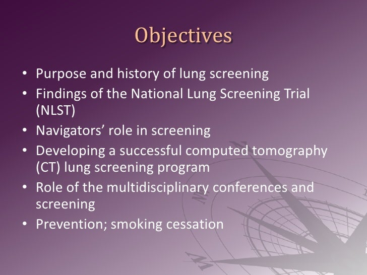 Objectives<br />Purpose and history of lung screening<br />Findings of the National Lung Screening Trial (NLST)<br />Navig...
