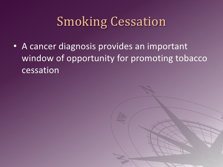 Smoking Cessation<br />A cancer diagnosis provides an important window of opportunity for promoting tobacco cessation<br />