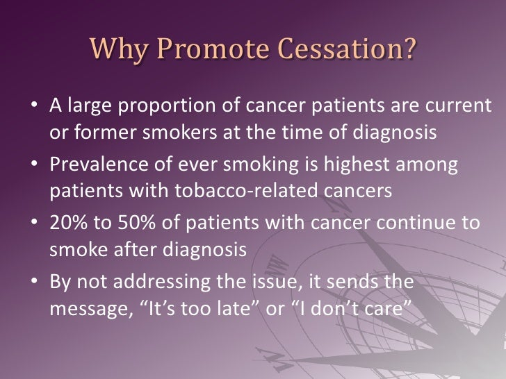Why Promote Cessation?<br />A large proportion of cancer patients are current or former smokers at the time of diagnosis <...
