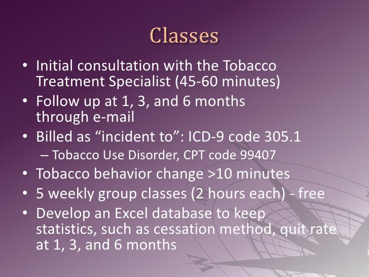Classes<br />Initial consultation with the Tobacco Treatment Specialist (45-60 minutes)<br />Follow up at 1, 3, and 6 mont...