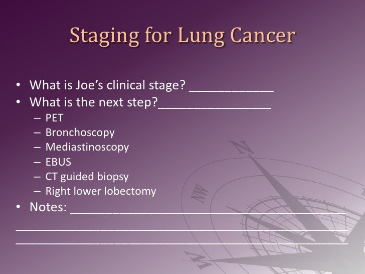 Staging for Lung Cancer<br />What is Joe's clinical stage? ____________<br />What is the next step?________________<br />P...