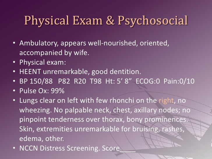 Physical Exam & Psychosocial<br /><ul><li>Ambulatory, appears well-nourished, oriented, accompanied by wife.