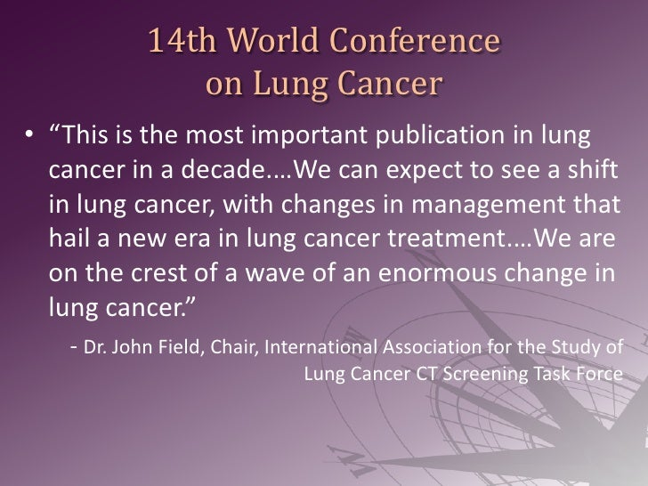 """14th World Conference on Lung Cancer<br />""""This is the most important publication in lung cancer in a decade.…We can expec..."""