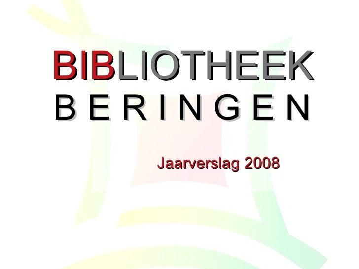 BIB LIOTHEEK B E R I N G E N Jaarverslag 2008