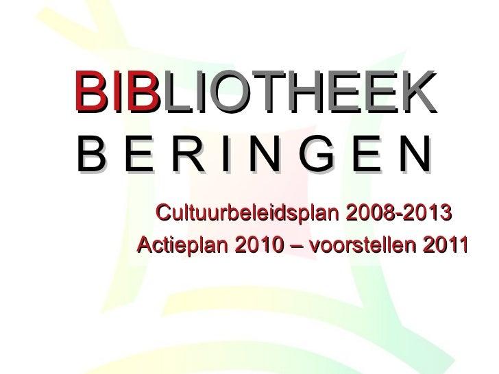 BIB LIOTHEEK B E R I N G E N Cultuurbeleidsplan 2008-2013 Actieplan 2010 – voorstellen 2011