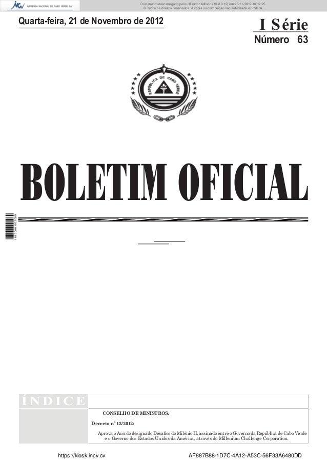 BOLETIM OFICIALQuarta-feira, 21 de Novembro de 2012I SérieNúmero 63Í N D I C ECONSELHO DE MINISTROS:Decreto nº 12/2012:Apr...