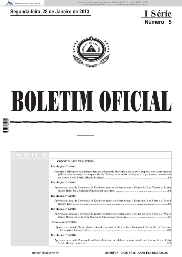 BOLETIM OFICIALSegunda-feira, 28 de Janeiro de 2013I SérieNúmero 5Í N D I C ECONSELHO DE MINISTROS:Resolução nº 3/2013:Aut...