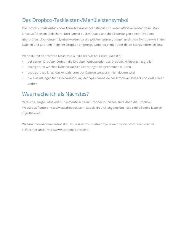 Das Dropbox-Taskleisten-/Menüleistensymbol  Das Dropbox-Taskleisten- oder Menüleistensymbol befindet sich unten (Windows) ...