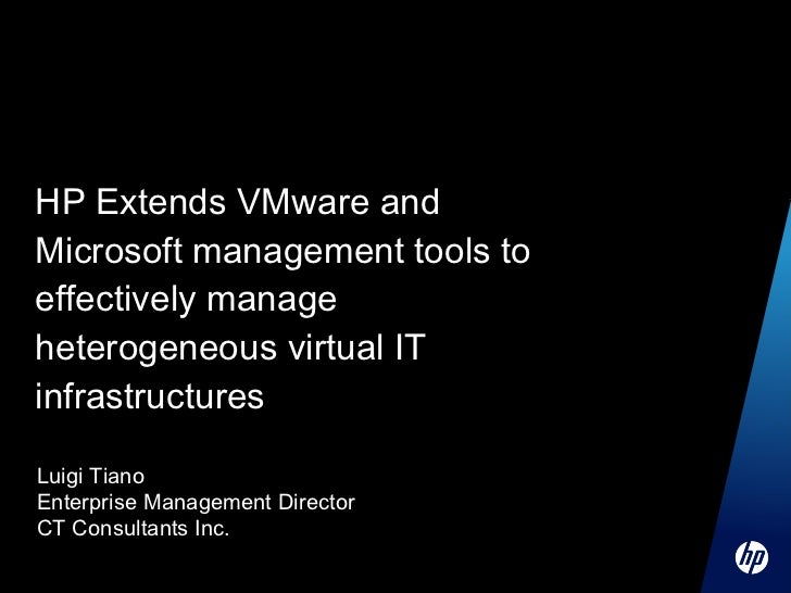 HP Extends VMware and Microsoft management tools to effectively manage heterogeneous virtual IT infrastructures  Luigi Tia...
