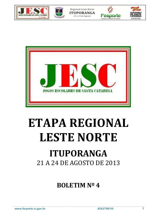 www.fesporte.sc.gov.br BOLETIM 04 1 ETAPA REGIONAL LESTE NORTE ITUPORANGA 21 A 24 DE AGOSTO DE 2013 BOLETIM Nº 4