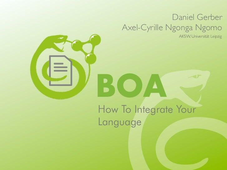 Daniel Gerber     Axel-Cyrille Ngonga Ngomo                    AKSW, Universität LeipzigBOAHow To Integrate YourLanguage