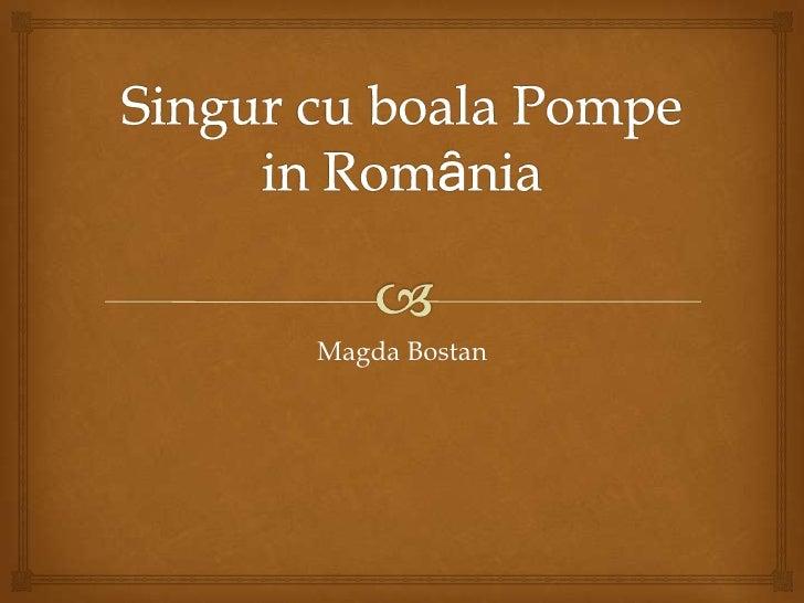 Singur cu boala Pompe in Romȃnia<br />Magda Bostan<br />