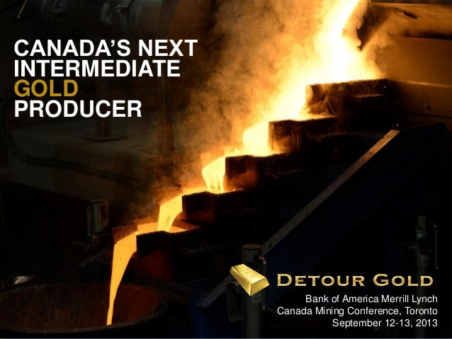 1 Bank of America Merrill Lynch Canada Mining Conference, Toronto September 12-13, 2013 CANADA'S NEXT INTERMEDIATE GOLD PR...