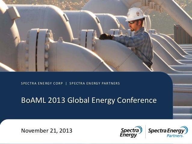 SPECTRA ENERGY CORP | SPECTRA ENERGY PARTNERS  BoAML 2013 Global Energy Conference November 21, 2013