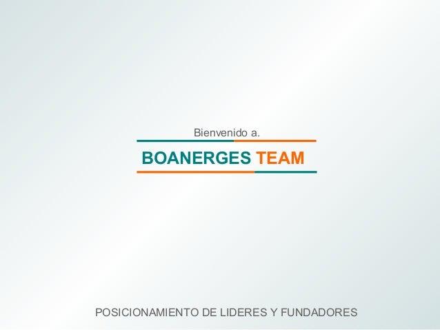Bienvenido a.  BOANERGES TEAM  POSICIONAMIENTO DE LIDERES Y FUNDADORES