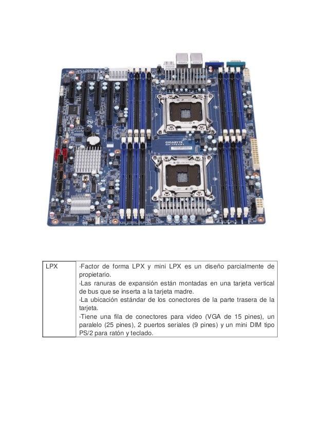 LPX  *Factor de forma LPX y mini LPX es un diseño parcialmente de propietario.  *Las ranuras de expansión están montadas...