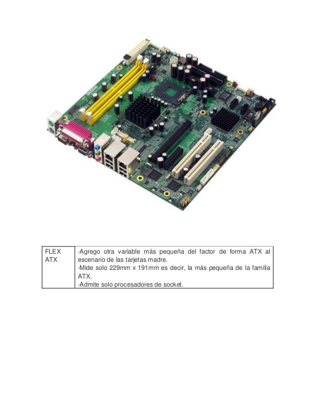 FLEX ATX  *Agrego otra variable más pequeña del factor de forma ATX al escenario de las tarjetas madre.  *Mide solo 229m...
