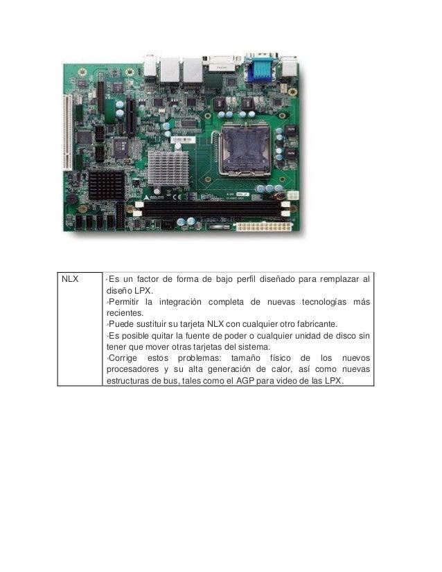 NLX  * Es un factor de forma de bajo perfil diseñado para remplazar al diseño LPX.  *Permitir la integración completa de...