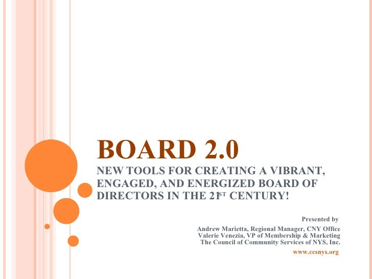 BOARD 2.0 NEW TOOLS FOR CREATING A VIBRANT, ENGAGED, AND ENERGIZED BOARD OF DIRECTORS IN THE 21 ST  CENTURY! Presented by ...