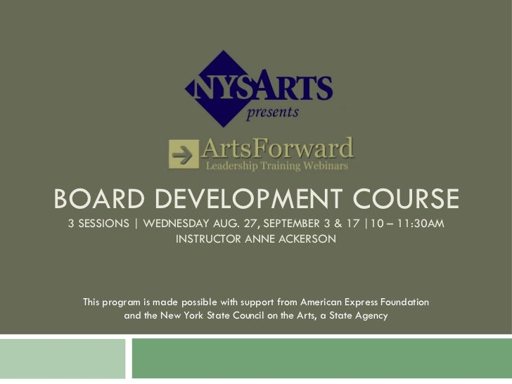 BOARD DEVELOPMENT COURSE 3 SESSIONS | WEDNESDAY AUG. 27, SEPTEMBER 3 & 17 |10 – 11:30AM INSTRUCTOR ANNE ACKERSON This prog...