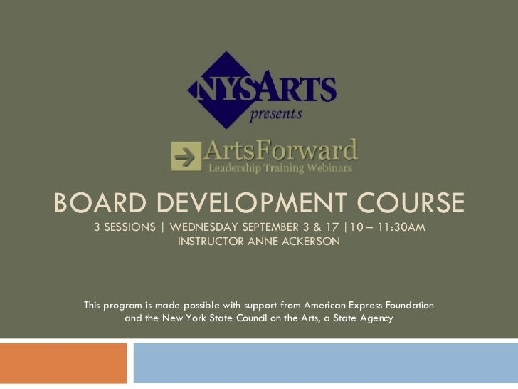 BOARD DEVELOPMENT COURSE 3 SESSIONS | WEDNESDAY SEPTEMBER 3 & 17 |10 – 11:30AM INSTRUCTOR ANNE ACKERSON This program is ma...