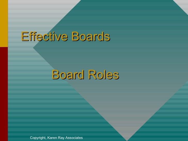 Effective Boards    Board Roles Copyright, Karen Ray Associates