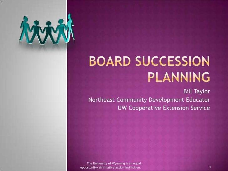 BOARD SUCCESSION PLANNING<br />Bill Taylor<br />Northeast Community Development Educator<br />UW Cooperative Extension Ser...