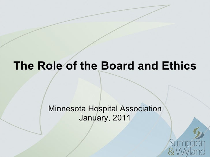 The Role of the Board and Ethics Minnesota Hospital Association January, 2011