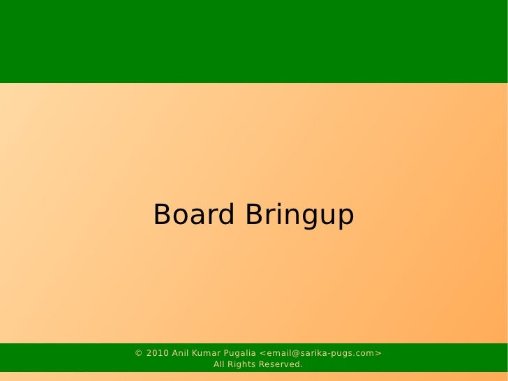 Board Bringup    © 2010 Anil Kumar Pugalia <email@sarika-pugs.com>                All Rights Reserved.