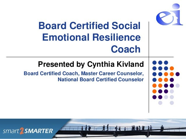 Board Certified Social      Emotional Resilience                     Coach     Presented by Cynthia KivlandBoard Certified...