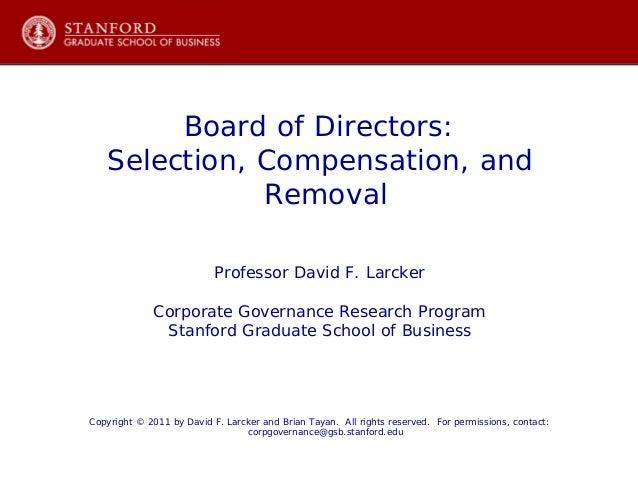Board of Directors:Selection, Compensation, andRemovalProfessor David F. LarckerCorporate Governance Research ProgramStanf...
