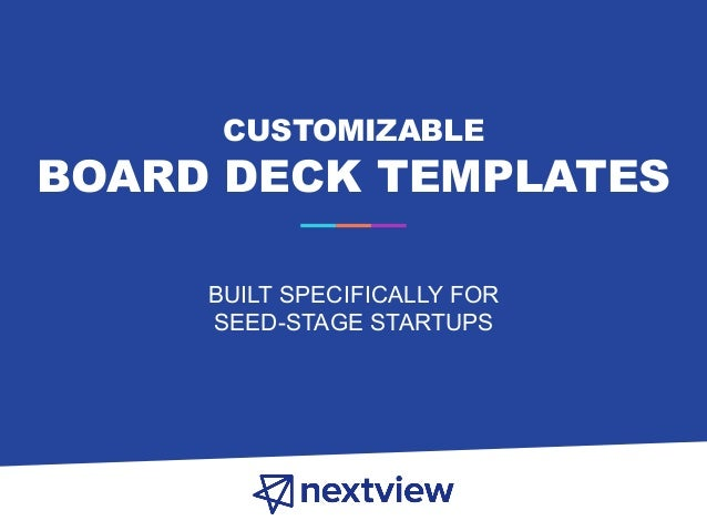 CUSTOMIZABLE BOARD DECK TEMPLATES BUILT SPECIFICALLY FOR SEED-STAGE STARTUPS