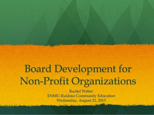 Board Development for Non-Profit Organizations Rachel Weber ENMU-Ruidoso Community Education Wednesday, August 21, 2013