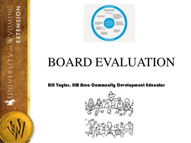 BOARD EVALUATION Bill Taylor, UW Area Community Development Educator