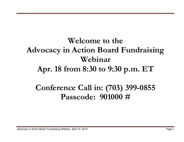 Advocacy in Action Board Fundraising Webinar, April 10, 2014 Page 1 Welcome to the Advocacy in Action Board Fundraising We...