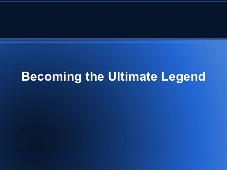 Becoming the Ultimate Legend
